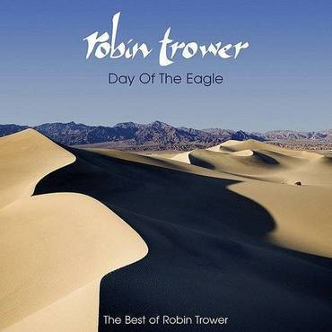 Day Of The Eagle: Best Of Robin Trower