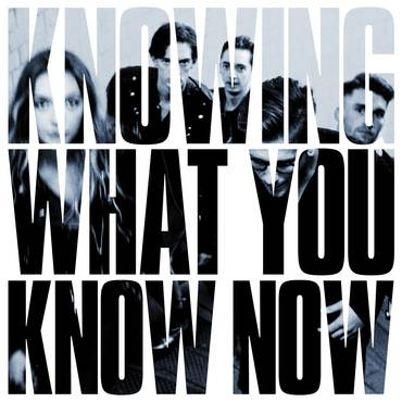 Knowing What You Know Now [Import LP]