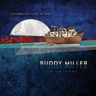 Buddy Miller - Cayamo Sessions At Sea