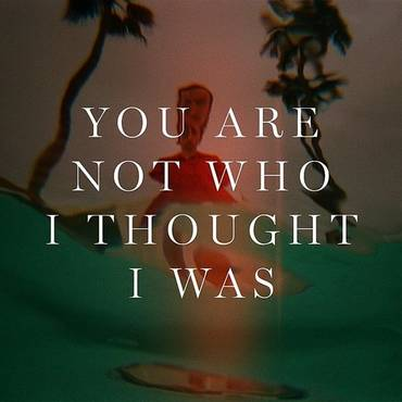 You Are Not Who I Thought I Was - Single