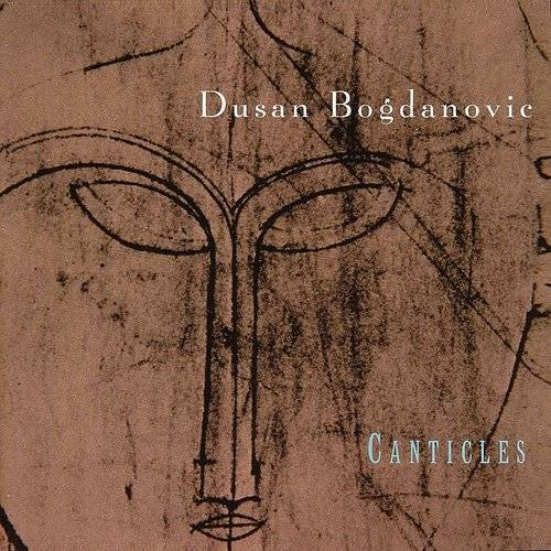 Canticles: Chamber Music Of Dusan Bogdanovic