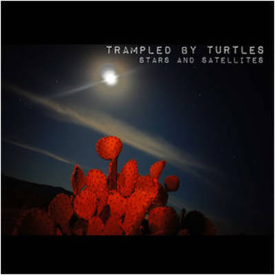 Trampled By Turtles - Stars & Satellites