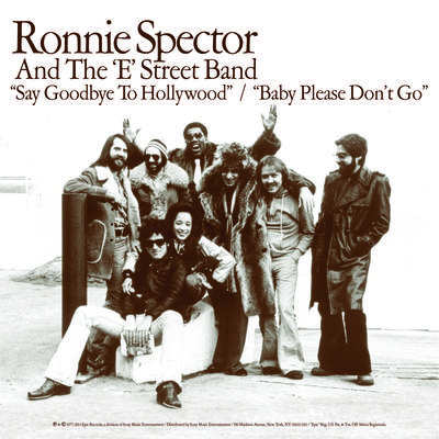 Ronnie Spector & The E Street Band  - Say Goodbye To Hollywood/Baby Please Don't GO