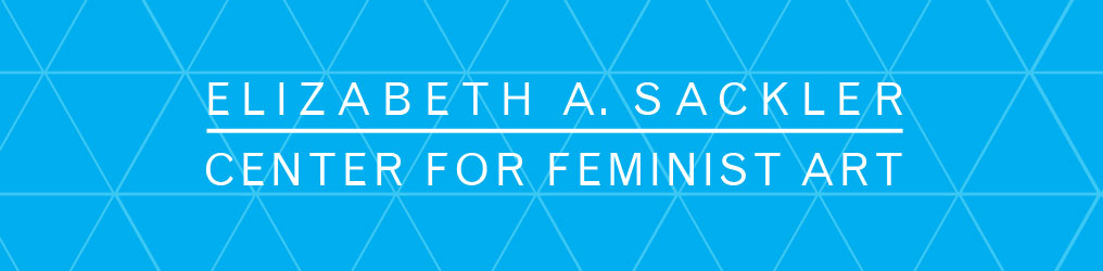 Elizabeth A Sackler                 Center for Feminist Art