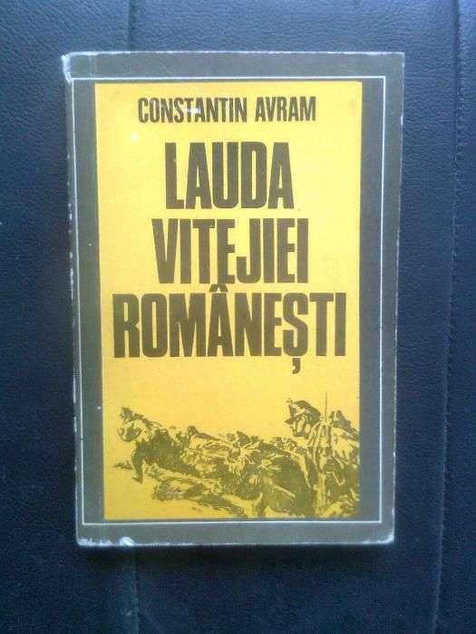 Constantin Avram - Lauda Vitejiei Romanesti (Editura Militara, 1977)