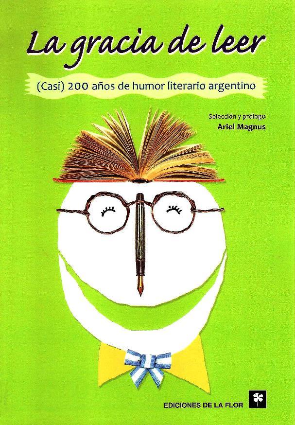 LA GRACIAS DE LEER CASI 200 AÑOS DE HUMOR ARGENTIN