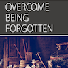 Overcome, Session 3 (Overcome Being Forgotten): All Additional Resources