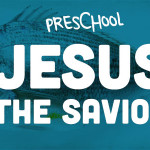 Preschool: Jesus the Savior: Session 6—Jesus Helped His Friends (April 10)