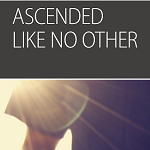 Like No Other, Session 7  (Ascended Like No Other): Additional Questions