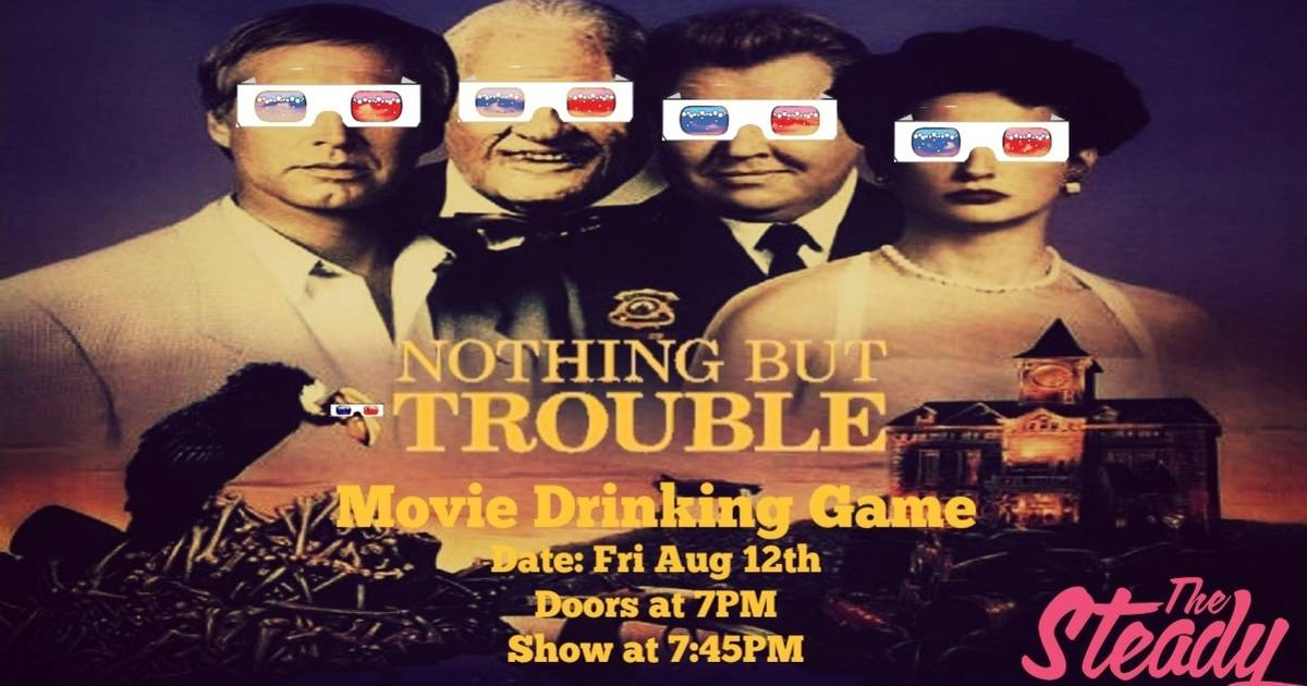 Drunken Cinema Presents: 'NOTHING BUT TROUBLE' Drinking Game
