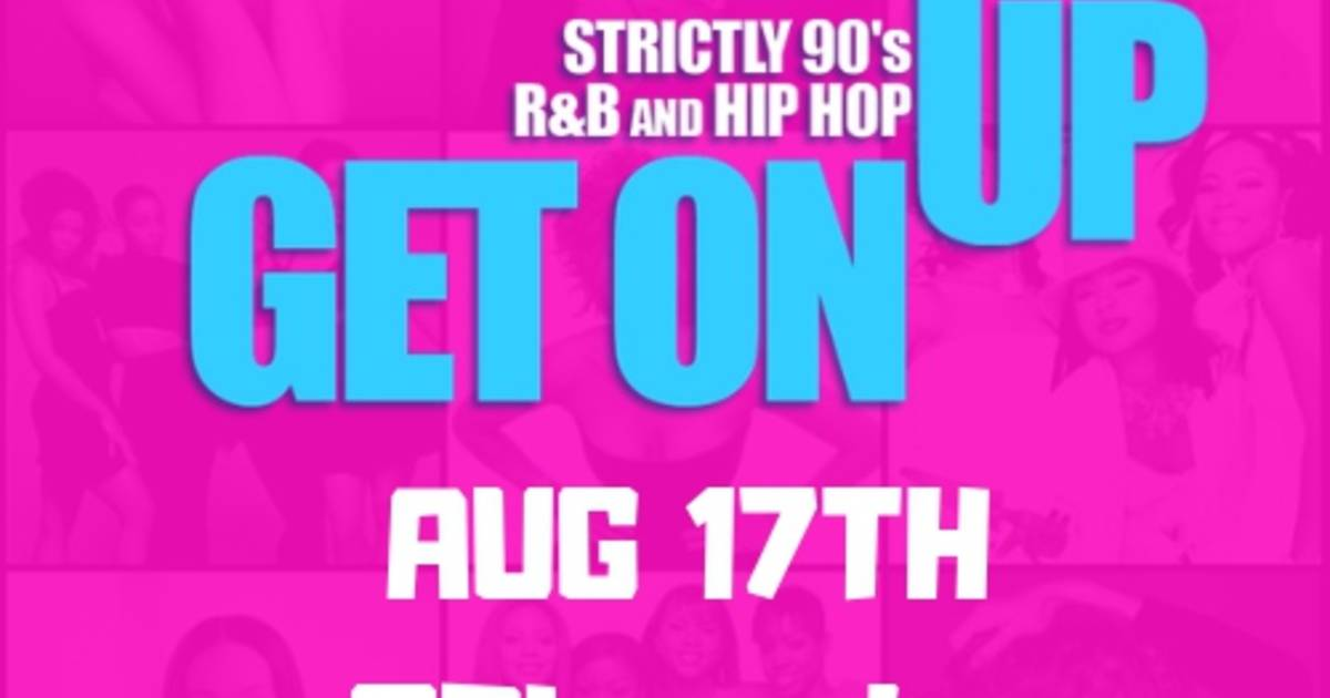GET ON UP - 90s R&B And Hip Hop ' AUG 17'