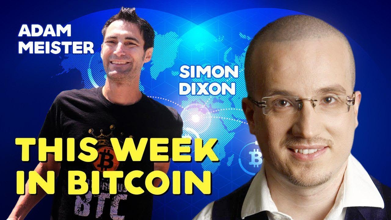 """This Week in Bitcoin"" with Adam Meister featuring Simon Dixon"