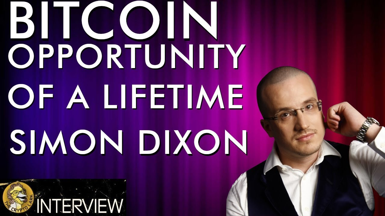 Simon DIxon with The Crypto Lark talks about Bitcoin-The Opportunity of a Lifetime