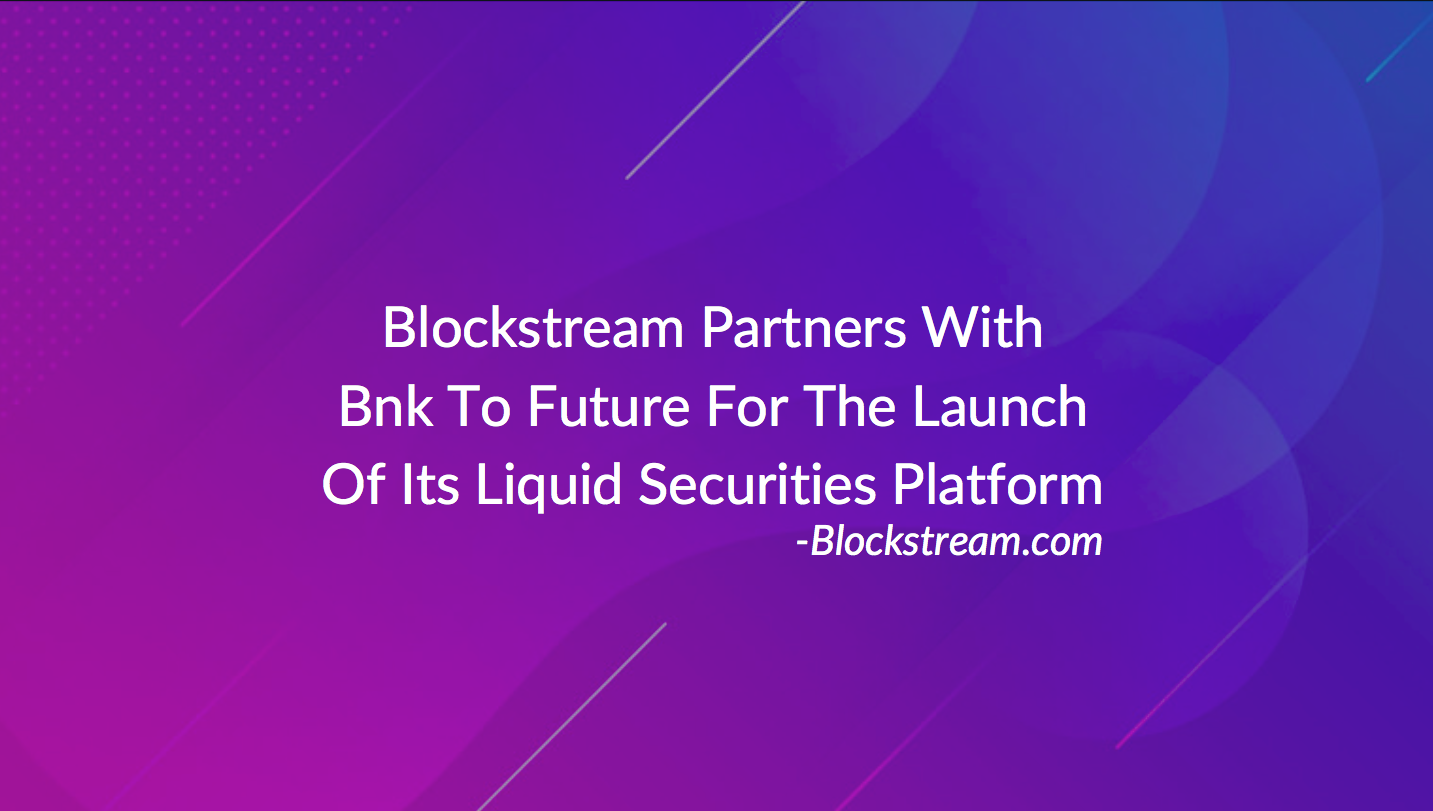 Bnk To The Future partners with Blockstream to issue tokenized equity on Liquid