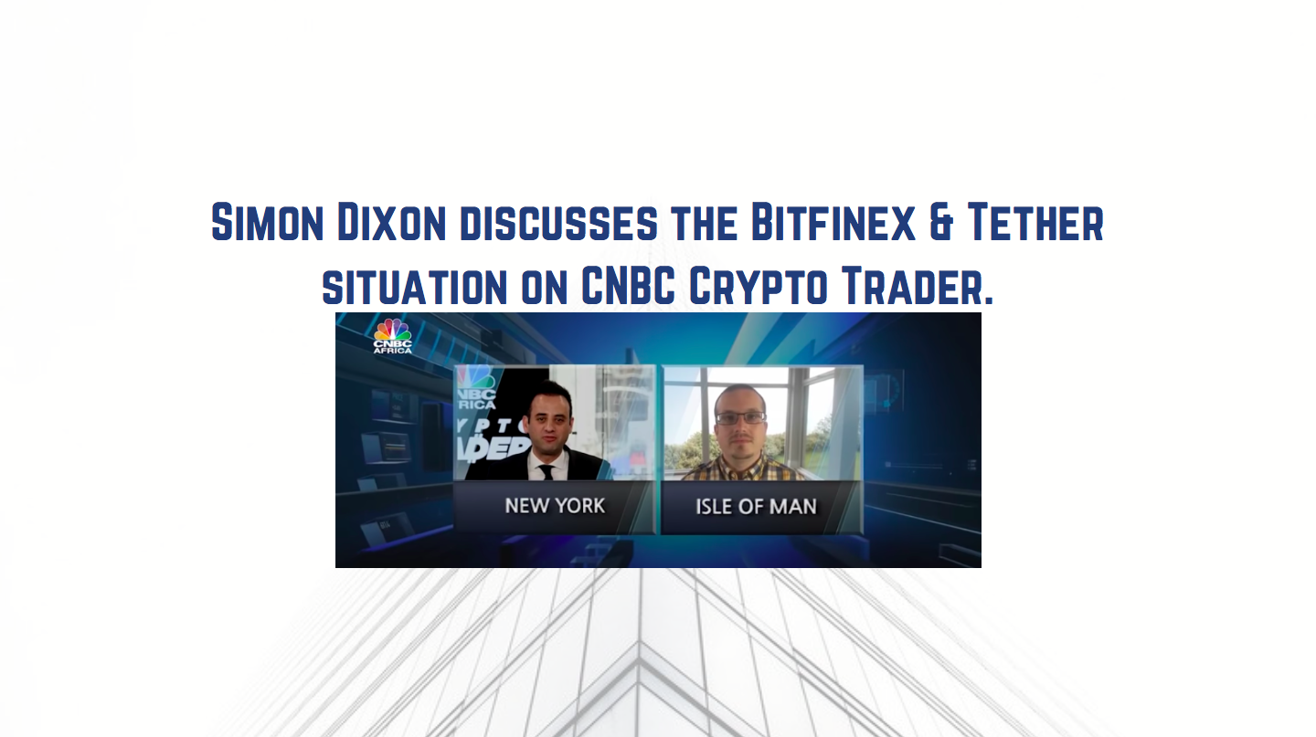 Simon Dixon's Interview on CNBC Crypto Trader | Talks on BitFinex/Tether Controversy