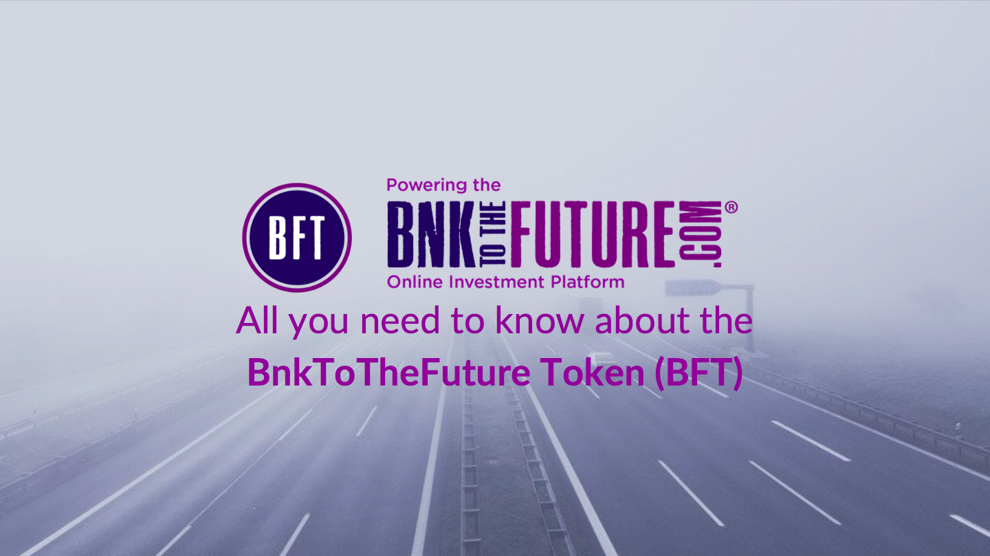 All you need to know about the BnkToTheFuture Token (BFT).