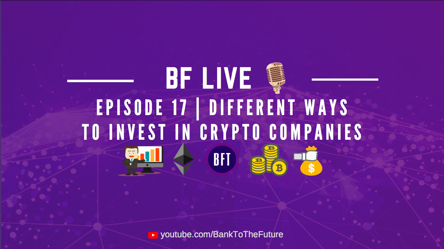 BnkToTheFuture (BF) Live Ep. 17   Different ways to invest in Blockchain & Crypto Companies