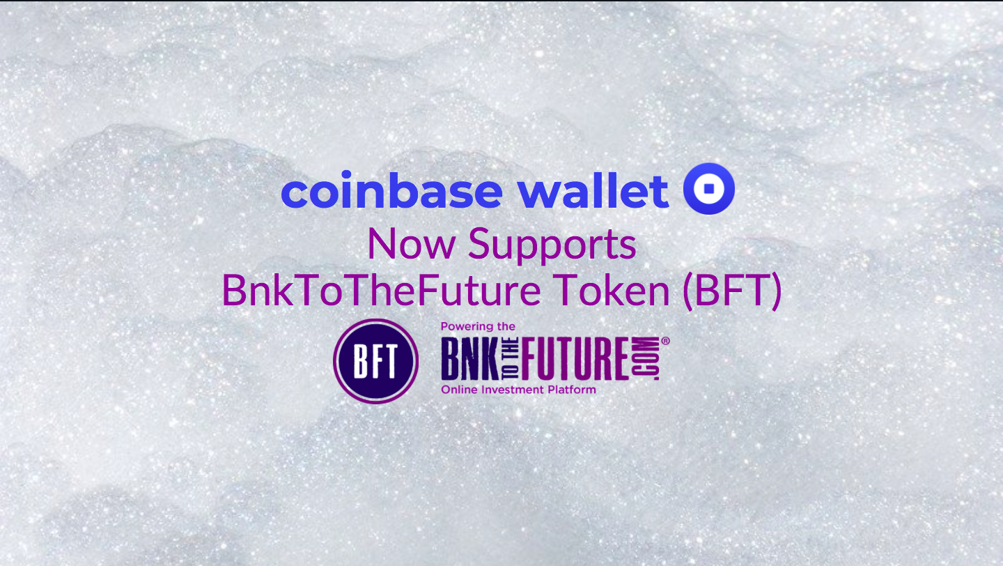 BnkToTheFuture Token (BFT) Is Now Supported on the Coinbase Wallet App.