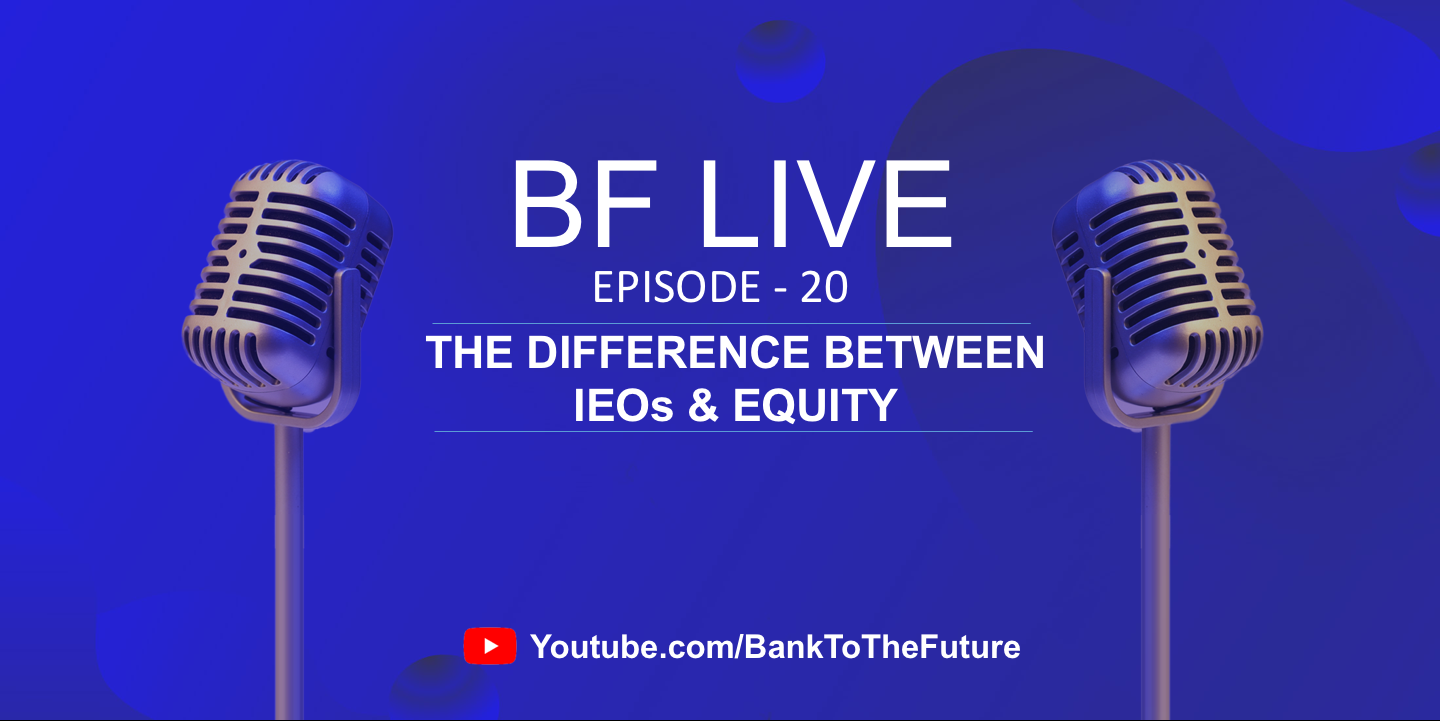 BnkToTheFuture (BF) Live Ep. 20   The Difference Between IEOs (Initial Exchange Offerings) & Equity.