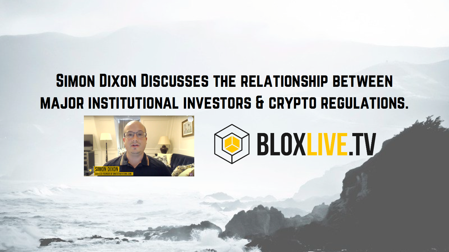 Simon Dixon's Interview on Bloxlive.TV | Relationship between major institutional investors and regulation in the crypto space.