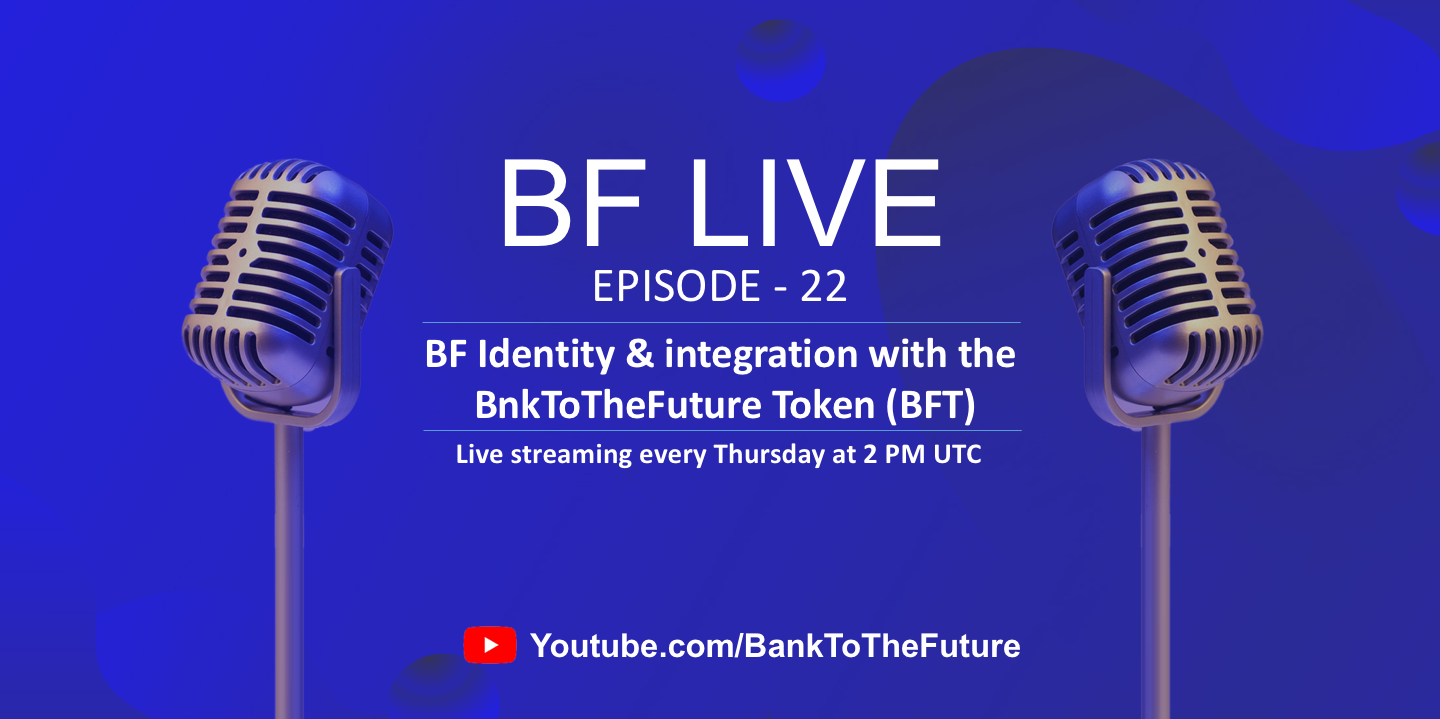 BnkToTheFuture (BF) Live Ep. 22 | BF Identity & integration with the BnkToTheFuture Token (BFT)