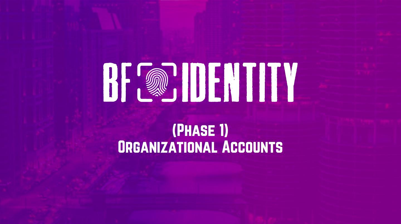 BnkToTheFuture Identity [BF ID] (Phase-1): Organizational Accounts