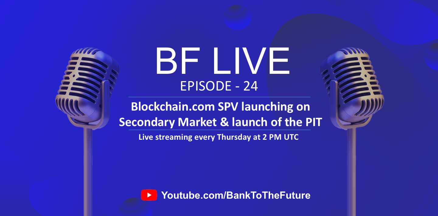 BnkToTheFuture (BF) Live Ep. 24 | Blockchain.com SPV launching on Secondary Market & launch of the PIT