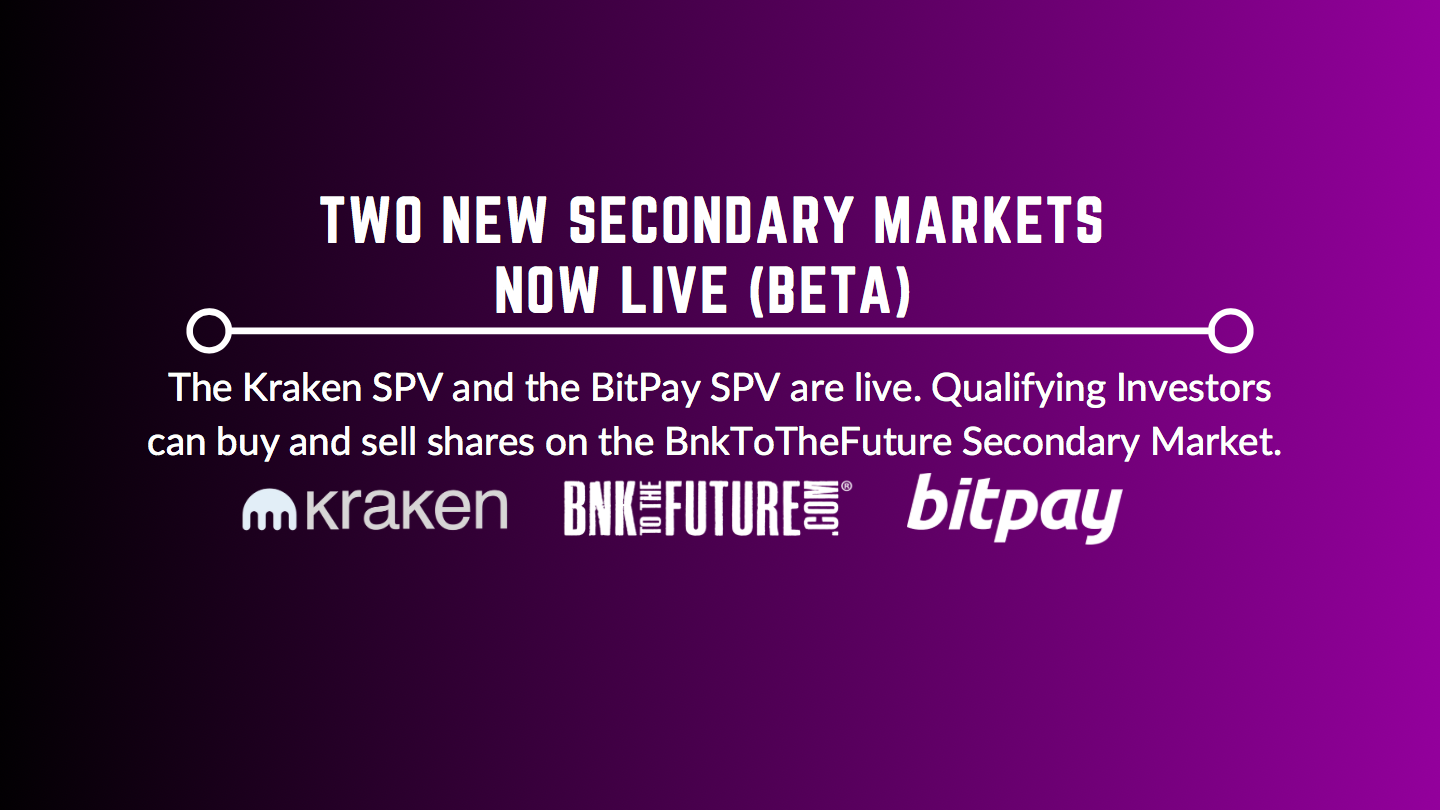 Qualifying Investors can now buy and sell shares of the Kraken SPV and the BitPay SPV on the BF Secondary Market.