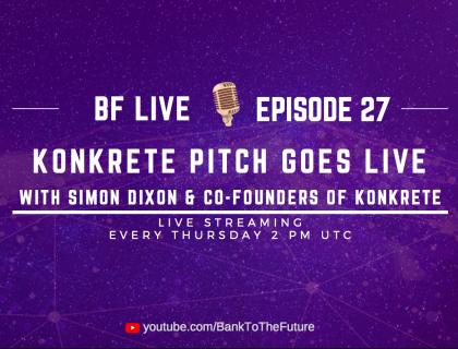 BnkToTheFuture (BF) Live Ep. 27   Konkrete Live on BF with Simon Dixon & the Founders of Konkrete