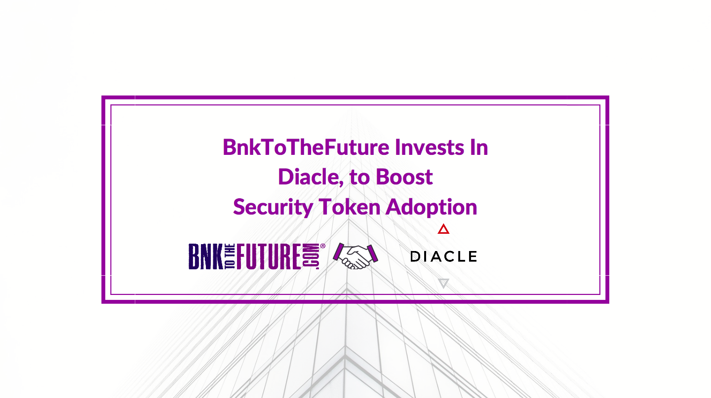 BnkToTheFuture makes Strategic Investment in Diacle, to Boost Security Token Adoption.