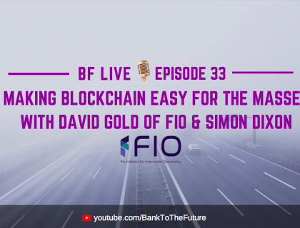 BnkToTheFuture (BF) Live Ep. 33 | Making Blockchain Easy For The Masses with David Gold of FIO & Simon Dixon