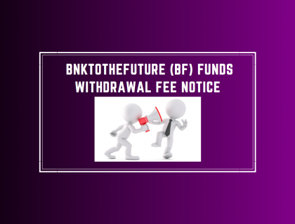 IMPORTANT: BnkToTheFuture (BF) Funds Withdrawal Fee Notice