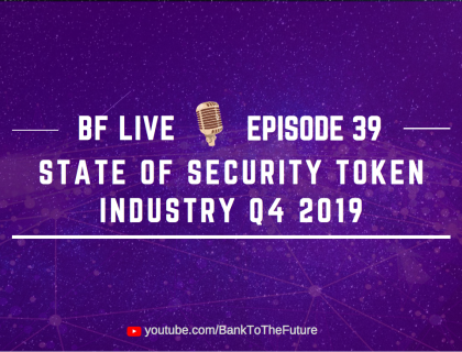 BnkToTheFuture (BF) Live Ep. 39 | State of Security Token Industry Q4 2019