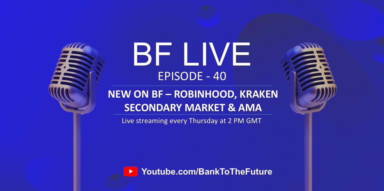 BnkToTheFuture (BF)Live Ep. 40   New on BF – Robinhood, Kraken Secondary Market & AMA with Simon Dixon