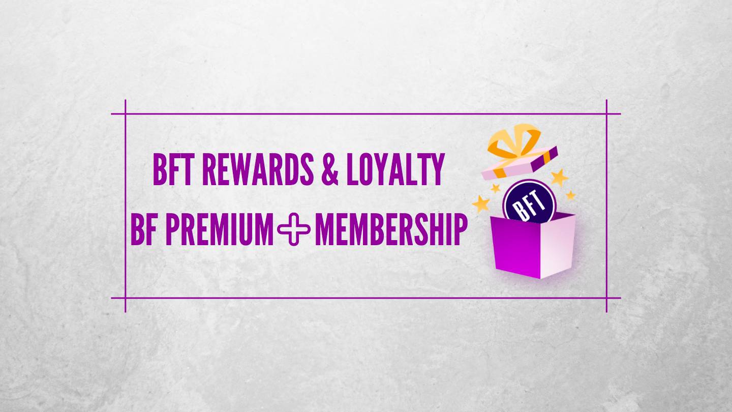 Announcing BFT Rewards & Loyalty Program and the BF Premium+ Membership