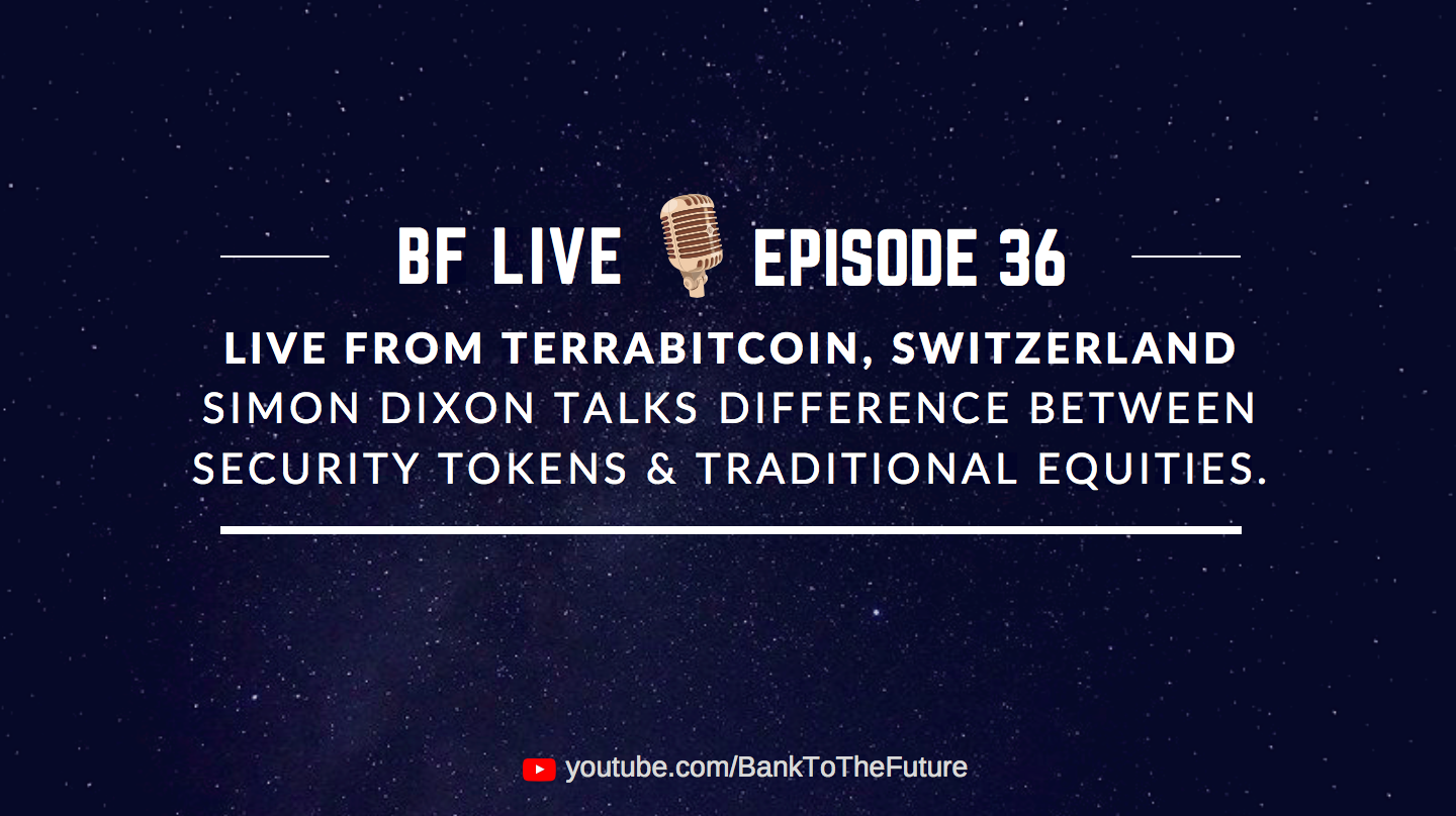 BnkToTheFuture (BF)Live Ep. 36 | Live from the Crypto Valley with Simon Dixon, talking Security Tokens