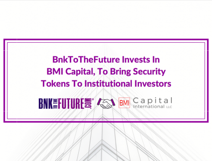 BnkToTheFuture Makes Strategic Investment In BMI Capital, a US SEC Registered Broker Dealer