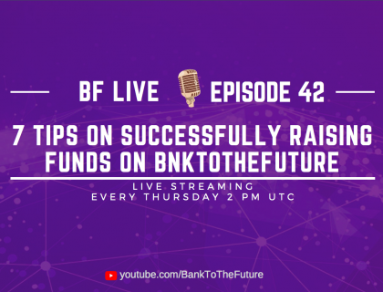 BnkToTheFuture (BF) Live Ep. 42 | 7 tips to successfully raise funds on BnkToTheFuture.com