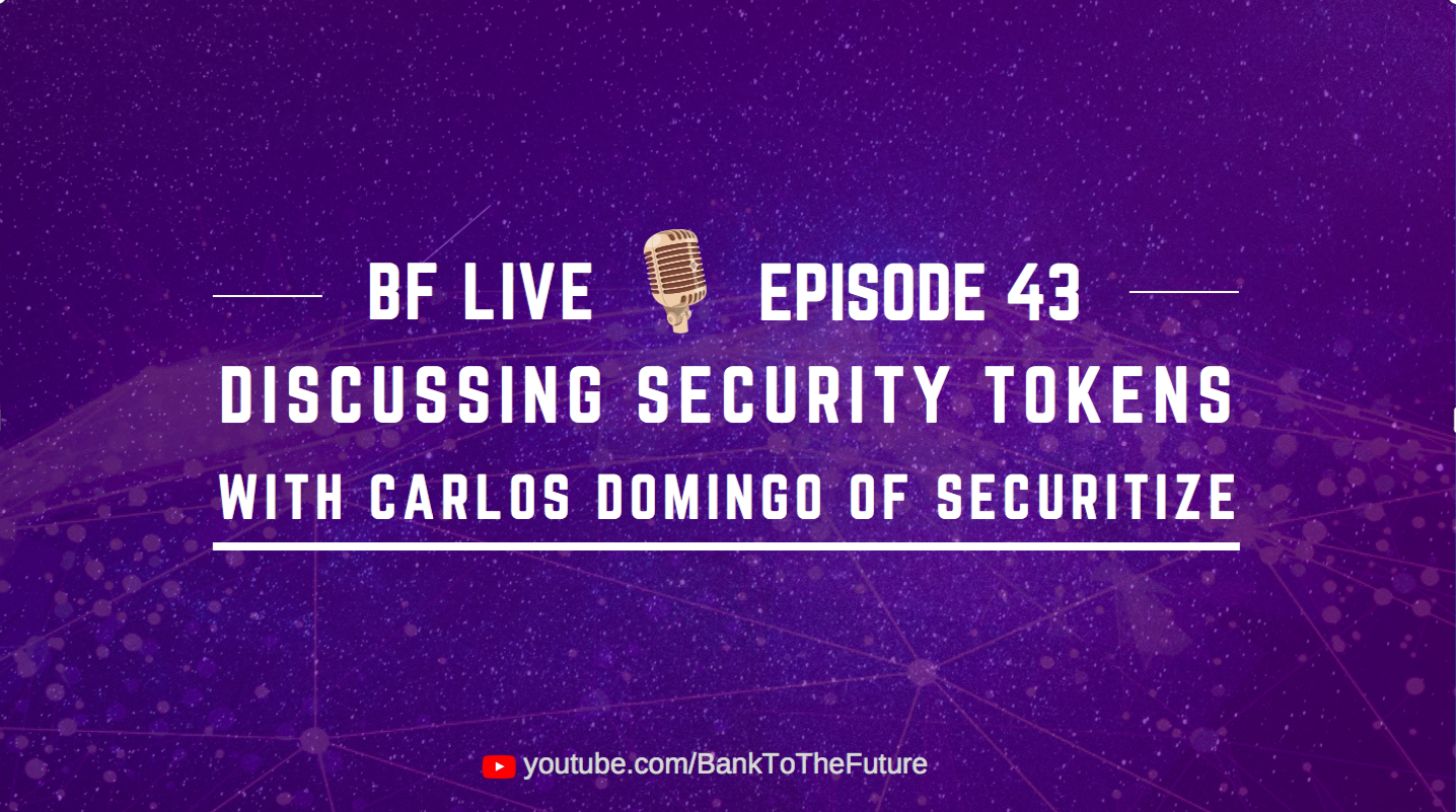 BnkToTheFuture (BF) Live Ep. 43 | Discussing Security Tokens with Carlos Domingo of Securitize