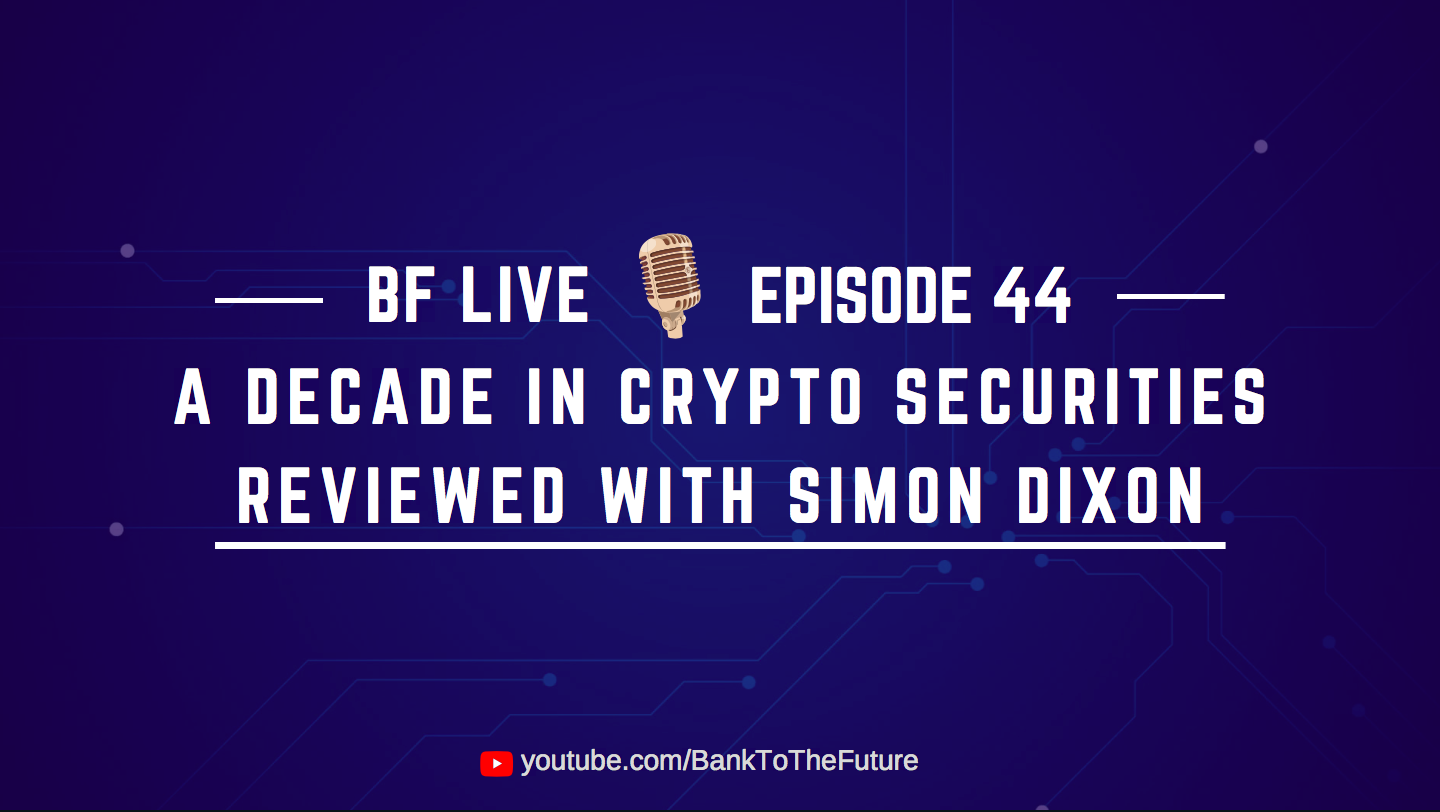 BnkToTheFuture (BF)Live Ep. 44 | A Decade in Crypto Securities Reviewed