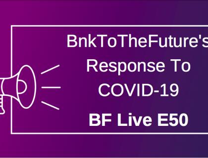 BnkToTheFuture's response to coronavirus (COVID-19) | BnkToTheFuture (BF) Live Ep. 50