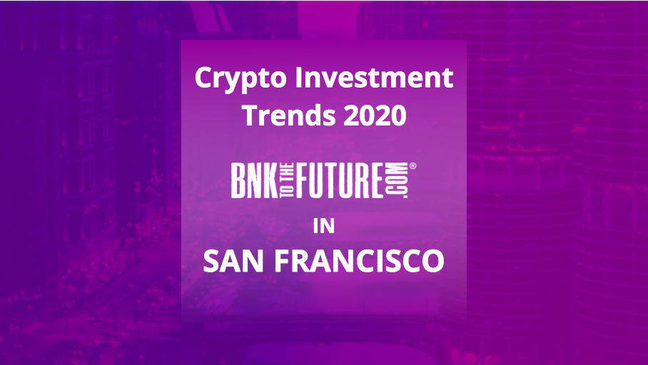 BnkToTheFuture's San Francisco Event | Crypto Investment Trends 2020 – Videos, Pictures & more.