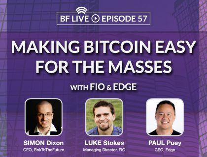 Making Bitcoin Easy For The Masses with FIO & EDGE | BnkToTheFuture (BF)Live Ep.57