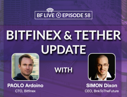 BF Secondary Update | Bitfinex & Tether update with CTO Paolo Ardoino & Simon Dixon | BnkToTheFuture (BF)Live Ep.58