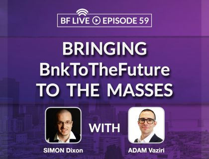 Bringing BnkToTheFuture to the Masses with Simon Dixon & Adam Vaziri | BnkToTheFuture (BF)Live Ep.59