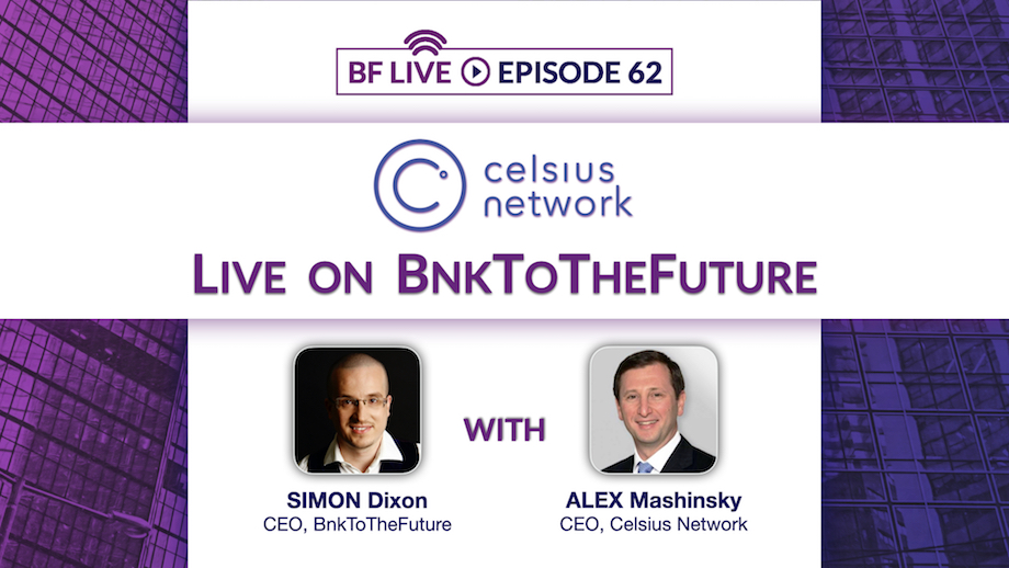 Celsius Network Live on BF with Alex Mashinsky & Simon Dixon | BnkToTheFuture (BF)Live Ep. 62