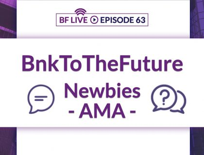 BnkToTheFuture Newbies AMA – Get your questions answered | BnkToTheFuture (BF) Live Ep. 63