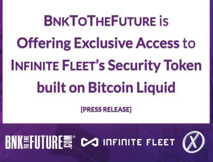 BnkToTheFuture is Offering Exclusive Access to Infinite Fleet's Security Token built on Bitcoin Liquid [Press Release]