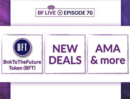 BnkToTheFuture Token (BFT), New Deals, AMA & more | BnkToTheFuture (BF)Live Ep 70