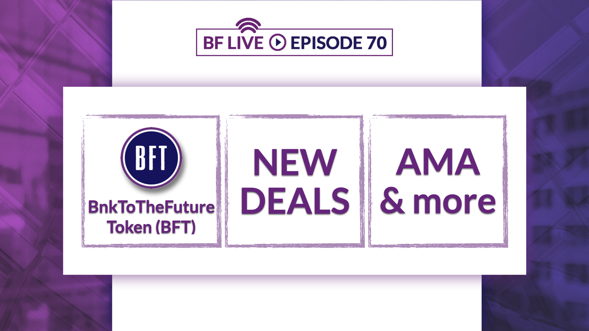 BnkToTheFuture Token (BFT), New Deals, AMA & more | BnkToTheFuture (BF)Live Ep 70